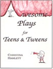 AWESOME PLAYS FOR TEENS AND TWEENS