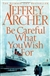Archer, Jeffrey - Be Careful What You Wish For (Signed UK Edition)