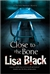 Black, Lisa - Close to the Bone (Signed First UK Edition)