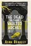 Bradley, Alan - Dead in Their Vaulted Arches, The (Signed UK Edition)