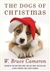 Cameron, W. Bruce - Dogs of Christmas, The (Signed First Edition)