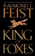Feist, Raymond E. - King of Foxes (Signed, UK, Trade Paper)