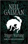Gaiman, Neil - Trigger Warning: Short Fictions and Disturbances (Signed UK Edition)
