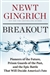 Gingrich, Newt - Breakout: Pioneers of the Future, Prison Guards of the Past, and the Epic Battle That Will Decide America's Fate (Signed First Edition)
