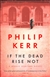 Kerr, Philip - If The Dead Rise Not (Signed, 1st UK)