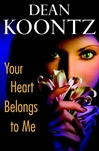Koontz, Dean - Your Heart Belongs to Me (Signed First Edition)