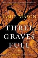 Three Graves Full by Jamie Mason