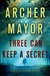 Mayor, Archer - Three Can Keep a Secret (Signed, 1st)