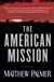 Palmer, Matthew - American Mission, The (Signed First Edition)