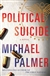 Palmer, Michael - Political Suicide (Signed First Edition)