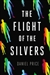 Price, Daniel - Flight of the Silvers (Signed First Edition)
