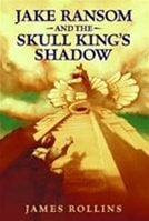 Rollins, James - Jake Ransom and the Skull King's Shadow (Signed First Edition)