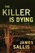 Sallis, James - Killer is Dying, The (Signed First Edition)