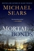 Sears, Michael - Mortal Bonds (Signed First Edition)
