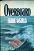 Searls, Hank - Overboard (First Edition)
