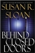 Sloan, Susan R. - Behind Closed Doors (First Edition)