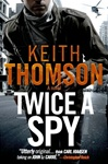 Thomson, Keith - Twice a Spy (Signed First Edition)