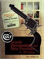 Colt: Scouts, Peacemakers and New Frontiers in 22 Calibre. Wilkerson.