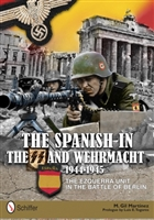 The Spanish in the SS and Wehrmacht, 1944-1945: The Ezquerra Unit in the Battle of Berlin. Martínez.