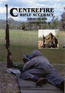 Centrefire Rifle Accuracy, Creating and Maintaining it. Hambly-Clark Jnr