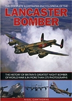 The Complete Illustrated Encyclopedia of the Lancaster Bomber: The history of Britain's greatest night bomber of World War II. Cawthorne.