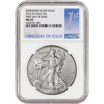 2015-W American Silver Eagle Burnished - NGC MS69 - First Day Issue - 1st Label