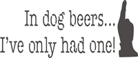 "In dog beers I've only had one 12 x 5.5"" stencil"