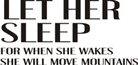 "Let Her (Him) Sleep For when she (he) wakes she (he) will move mountains 24 x 11.5"" Stencil"