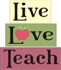 Live, Love, Teach Stencil Set for Blocks Self Sitter