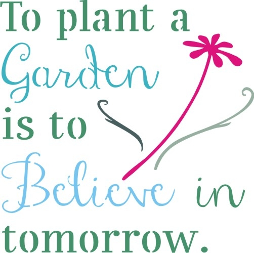 To Plant A Garden Is To Believe In Tomorrow 11 5 X 11 5 Stencil
