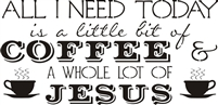 "All I Need Today is a little bit of coffee and a whole lot of Jesus 24 x 11.5"" Stencil"