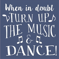 When in doubt Turn Up The Music and Dance Stencil -Two Size Choices