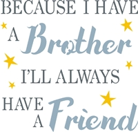 "Because I Have a Brother (or Sister) I'll Always Have A Friend 11.5 x 11.5"" stencil"