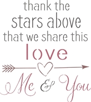 "thank the stars above that we share this love Me & You 10.5 x 11.5"" stencil"