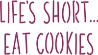 Life's Short... Eat Cookies Stencil -Two size choices
