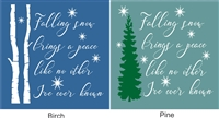 "Falling snow brings a peace like no other I've ever known. 12 x 12"" Stencil -Two design choices"