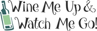 "Wine Me Up & Watch Me Go 16 x 5.5"" Stencil"