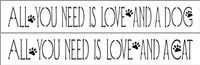 "ALL YOU NEED IS LOVE AND A DOG / CAT 12 x 2"" Stencil"