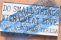 "DO SMALL THINGS WITH GREAT LOVE. -Mother Teresa 12 x 5.5"" Stencil"