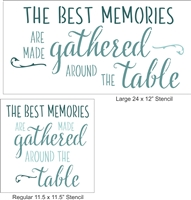 The Best Memories Are Made Gathered Around The Table -Two Size Choices Stencil Stencils DIY