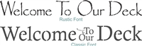 "Welcome To Our Deck (Porch, Home, Camper, Cabin, Pool or Patio) 48 x 6"" Stencil Set Two Font Choices"
