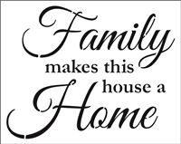Family makes this house a Home Stencil -Two Size Choices