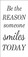 "Be the REASON someone smiles TODAY 6 x 12"" Stencil"
