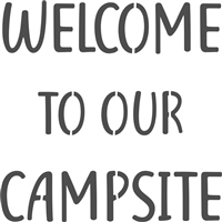 "WELCOME TO OUR CAMPSITE 12 x 12"" Stencil"