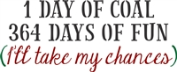 "1 Day Of Coal 364 Days Of Fun (I'll take my chances) 12 x 5.5"" Stencil"
