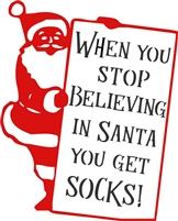 "When you stop believing in Santa you get socks! 10 x 12"" Stencil Set"