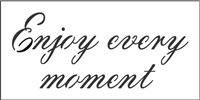 "Enjoy every moment 8 x 4"" Stencil"