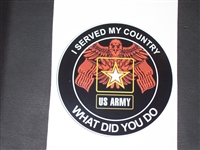 Army I served my country what did you do?  Full color Graphic Window Decal Sticker