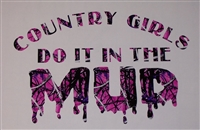 Country Girls do it in the mud ! Real Tree M4 camo  Muddy girl Cracked Mud Rebel Flag Full color Graphic Window Decal