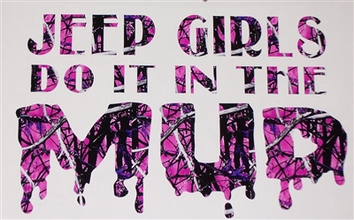 JEEP Girls do it in the mud ! Real Tree M4 camo  Muddy girl Cracked Mud Rebel Flag Full color Graphic Window Decal